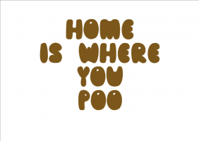 HOME is Where You POO!
