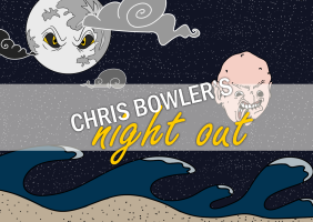 Chris Bowler's Night Out