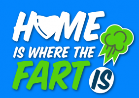 Home is Where the Fart is
