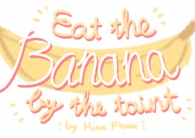 Eat The Banana By The Taint