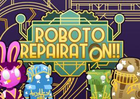 Roboto Repairaton!!