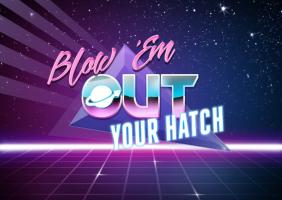 Blow 'Em Out Your Hatch
