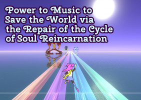 Power to Music to Save the World via the Repair of the Cycle of Soul Reincarnation