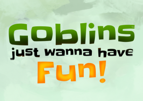 Goblins Just Wanna Have Fun