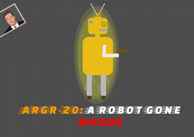 ARGR-20: A robot gone rogue