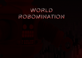 WORLD ROBOMINATION