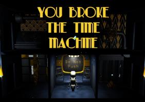 You Broke the Time Machine