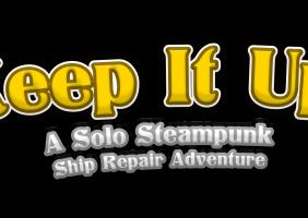 Keep It Up!: A Solo Steampunk Ship Repair Adventure