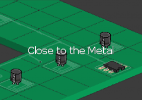 Close to the Metal