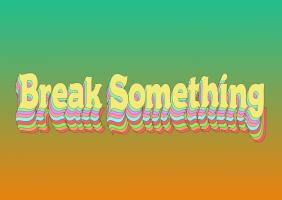 Break Somethings