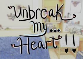 Unbreak My Heart!!