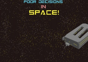 Poor Decisions in Space