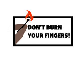 Don't Burn Your Fingers!
