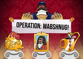Operation: Wabshnug