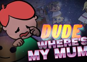 Dude, Where's My Mum!
