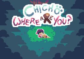 Chicho! Where Are You?