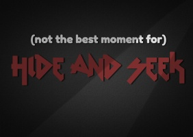 (not the best moment for) Hide and Seek