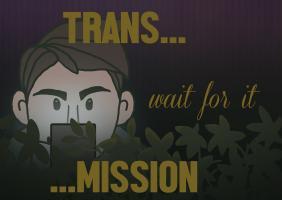 Trans... Wait for It... Mission